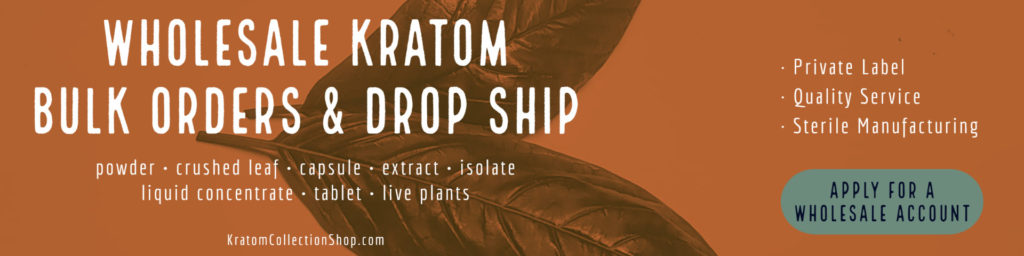 Wholesale Kratom: bulk orders & drop ship powder, crushed leaf, capsule, extract, isolate, liquid concentrate, tablet, live plants